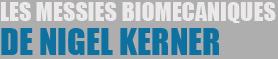 les messies biomécaniques de Nigel Kerner